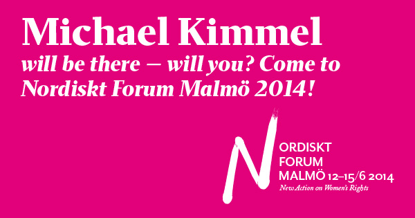 Michael Kimmel will be there - will you? Come to Nordiskt Forum Malmö 2014!